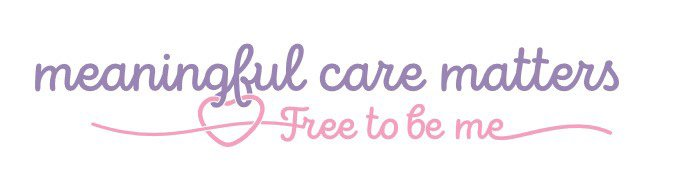 Meaningful Care Matters - Free to be me